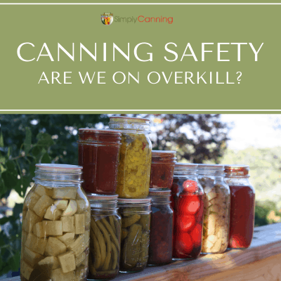 Canning Safety: Are We On Overkill?