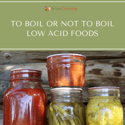 To Boil or Not to Boil Low-Acid Foods