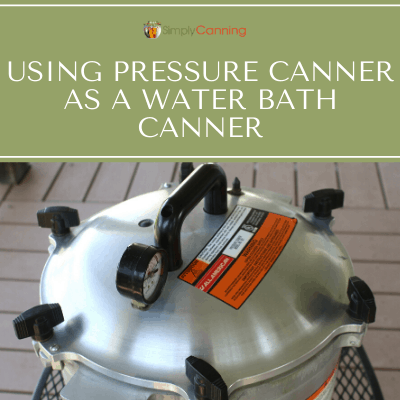 using pressure canner as a water bath canner