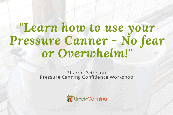 """""""Learn how to use your Pressure Canner - No fear or Overwhelm!"""" -Sharon Peterson, Pressure Canning Confidence Workshop"""
